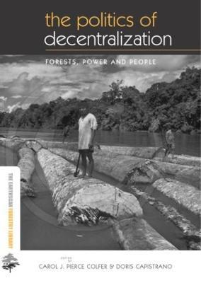 The Politics of Decentralization by Carol J. Pierce Colfer