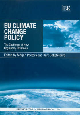 Eu Climate Change Policy: The Challenge of New Regulatory Initiatives by Kurt Deketelaere
