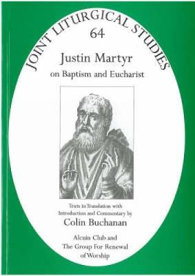 Justin Martyr: On Baptism and Eucharist by Colin Buchanan