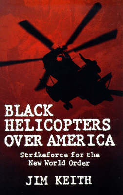 Black Helicopters over America by Jim Keith