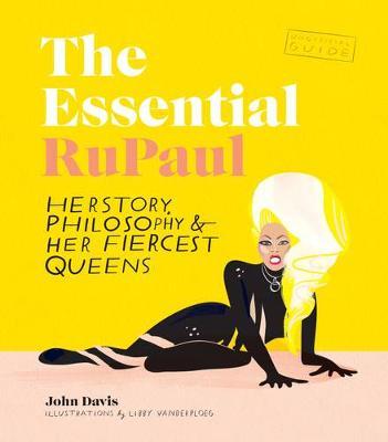 Essential RuPaul: Herstory, philosophy & her fiercest queens book