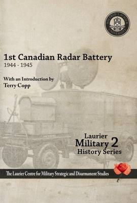 First Canadian Radar Battery, 1944-45 by Terry Copp