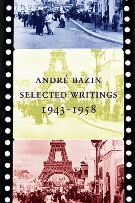 Andre Bazin: Selected Writings 1943-1958 by Andre Bazin