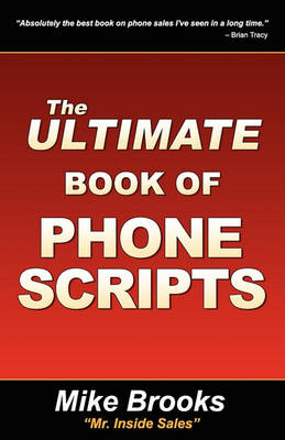 The Ultimate Book of Phone Scripts by Mike Brooks