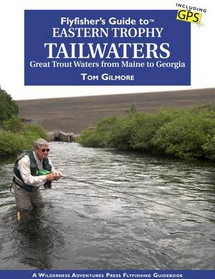Flyfisher's Guide to Eastern Trophy Tailwaters by Tom Gilmore