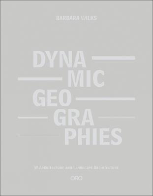 Dynamic Geographies by Barbara Wilks