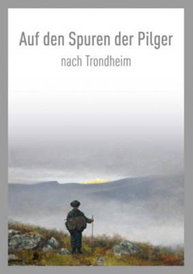 Auf den Spuren der Pilger Nach Trondheim / On the Pilgrim Way to Trondheim by Stein Thue