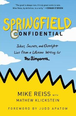 Springfield Confidential: Jokes, Secrets, and Outright Lies from a Lifetime Writing for The Simpsons by Mike Reiss