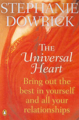 The Universal Heart: Bring out the Best in Yourself and All Your Relationships by Stephanie Dowrick