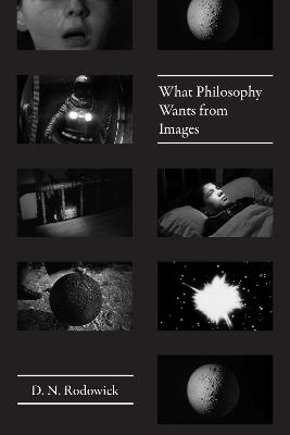 What Philosophy Wants from Images by D. N. Rodowick