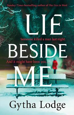 Lie Beside Me: From the bestselling author of Richard and Judy bestseller She Lies in Wait by Gytha Lodge