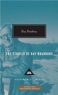 The Stories of Ray Bradbury by Ray D Bradbury
