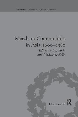 Merchant Communities in Asia, 1600-1980 by Madeleine Zelin