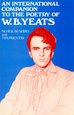 An International Companion to the Poetry of W. B. Yeats by Suheil Badi Bushrui