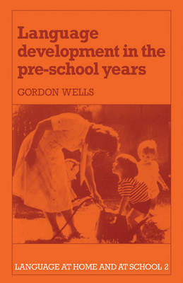 Language Development in the Pre-School Years by Gordon Wells