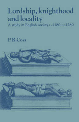 Lordship, Knighthood and Locality by Peter Coss