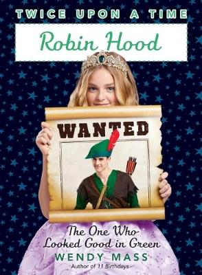 Robin Hood, the One Who Looked Good in Green (Twice Upon a Time #4) by Wendy Mass