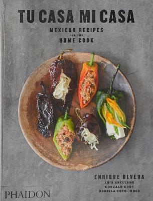 Tu Casa Mi Casa: Mexican Recipes for the Home Cook by Enrique Olvera