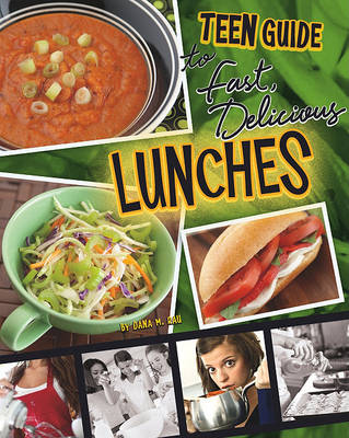A Teen Guide to Fast, Delicious Lunches by Dana Meachen Rau