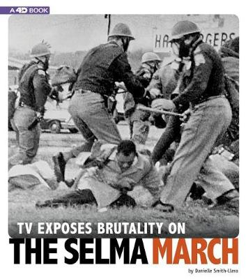 TV Exposes Brutality on the Selma March by Danielle Smith-Llera