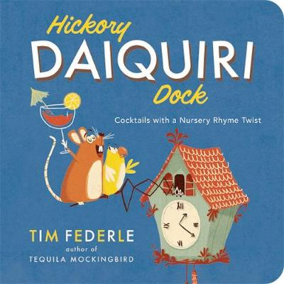 Hickory Daiquiri Dock: Cocktails with a Nursery Rhyme Twist by Tim Federle