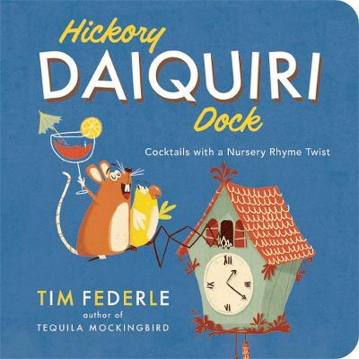 Hickory Daiquiri Dock: Cocktails with a Nursery Rhyme Twist by Tim Federle
