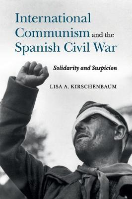 International Communism and the Spanish Civil War by Lisa A. Kirschenbaum
