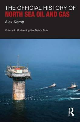 The Official History of North Sea Oil and Gas Moderating the States's Role Volume 2 by Alex Kemp
