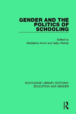 Gender and the Politics of Schooling by Madeleine Arnot