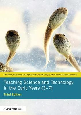 Teaching Science and Technology in the Early Years (3-7) by Dan Davies