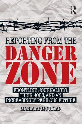 Reporting from the Danger Zone by Maria Armoudian