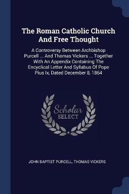 The Roman Catholic Church and Free Thought by John Baptist Purcell