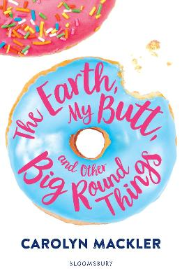 Earth, My Butt, and Other Big Round Things by Carolyn Mackler