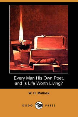 Every Man His Own Poet, and Is Life Worth Living? (Dodo Press) book