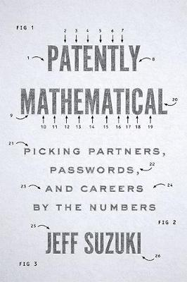 Patently Mathematical: Picking Partners, Passwords, and Careers by the Numbers by Jeff Suzuki