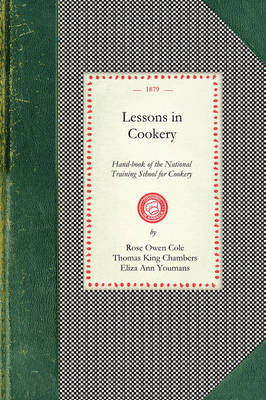 Lessons in Cookery: Hand-Book of the National Training School for Cookery (South Kensington, London). to Which Is Added, the Principles of Diet in Health and Disease book
