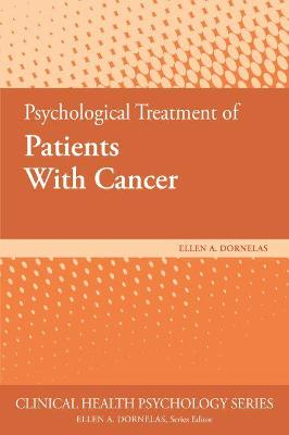 Psychological Treatment of Patients With Cancer by Ellen A. Dornelas