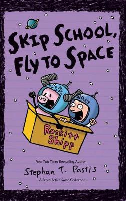 Skip School, Fly to Space by Stephan Pastis