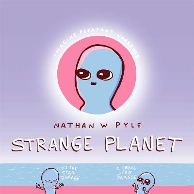 Strange Planet: The Comic Sensation of the Year by Nathan W. Pyle