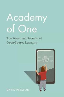 Academy of One: The Power and Promise of Open-Source Learning by David Preston