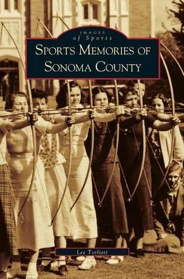 Sports Memories of Sonoma County by Lee Torliatt