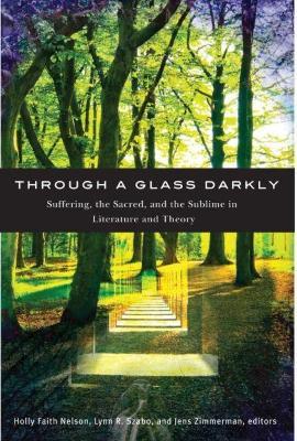Through a Glass Darkly by Dr. Holly Faith Nelson