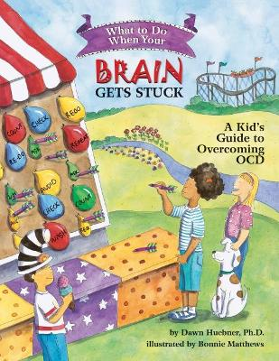 What to Do When Your Brain Gets Stuck by Dawn Huebner