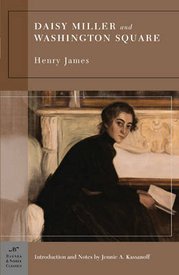 Daisy Miller and Washington Square (Barnes & Noble Classics Series) by Jennie A. Kassanoff