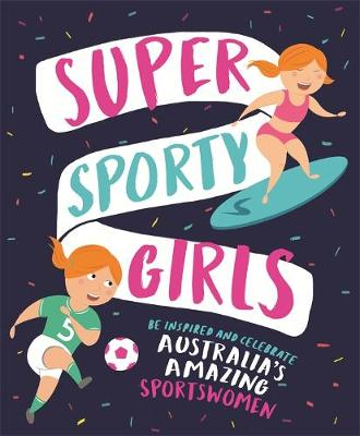 Super Sporty Girls: Be Inspired and Celebrate Australia's Amazing Sportswomen by Penguin Random House Australia