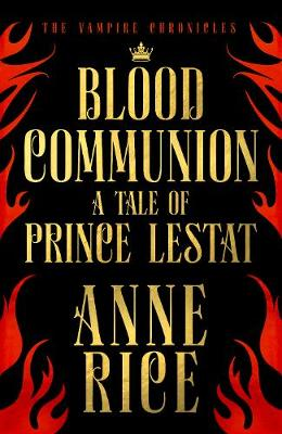 Blood Communion: A Tale of Prince Lestat (The Vampire Chronicles 13) by Anne Rice