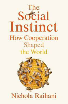 The Social Instinct: How Cooperation Shaped the World by Nichola Raihani
