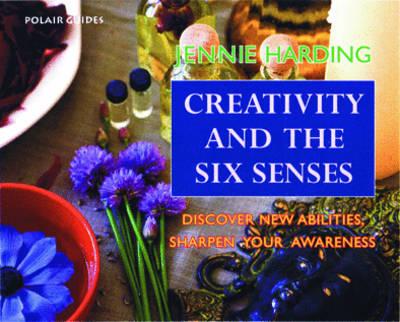 Creativity and the Six Senses by Jennie Harding