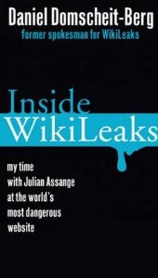 Inside Wikileaks: My Time At The World's Most Dangerous Website by Daniel Domscheit-Berg