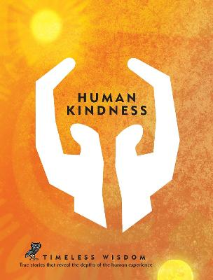 Human Kindness: True stories that reveal the depths of the human experience by Renee Hollis